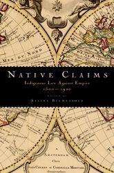 Native ClaimsIndigenous Law against Empire, 1500–1920$