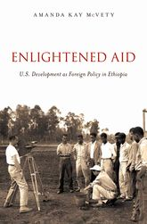 Enlightened Aid – U.S. Development as Foreign Policy in Ethiopia | Oxford Scholarship Online