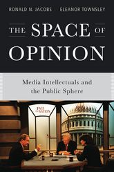 The Space of OpinionMedia Intellectuals and the Public Sphere$