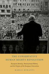 The Conservative Human Rights RevolutionEuropean Identity, Transnational Politics, and the Origins of the European Convention$