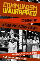 Communism UnwrappedConsumption in Cold War Eastern Europe
