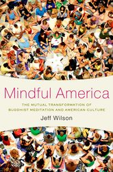 Mindful AmericaMeditation and the Mutual Transformation of Buddhism and American Culture$