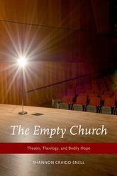 The Empty Church - Theater, Theology, and Bodily Hope | Oxford Scholarship Online