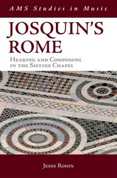 Josquin's RomeHearing and Composing in the Sistine Chapel$