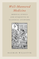 Well-Mannered Medicine - Medical Ethics and Etiquette in Classical Ayurveda | Oxford Scholarship Online