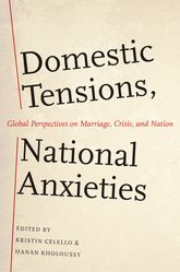 Domestic Tensions, National AnxietiesGlobal Perspectives on Marriage, Crisis, and Nation$