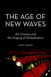 The Age of New WavesArt Cinema and the Staging of Globalization$