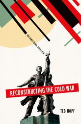 Reconstructing the Cold WarThe Early Years, 1945-1958$