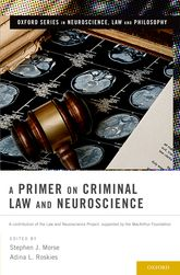 A Primer on Criminal Law and Neuroscience – A contribution of the Law and Neuroscience Project, supported by the MacArthur Foundation - Oxford Scholarship Online