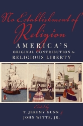 No Establishment of ReligionAmerica's Original Contribution to Religious Liberty$