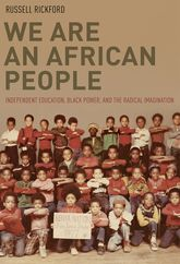 We Are an African PeopleIndependent Education, Black Power, and the Radical Imagination$