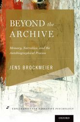 Beyond the ArchiveMemory, Narrative, and the Autobiographical Process$
