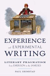 Experience and Experimental WritingLiterary Pragmatism from Emerson to the Jameses$