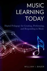 Music Learning TodayDigital Pedagogy for Creating, Performing, and Responding to Music$