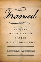 Framed - America's 51 Constitutions and the Crisis of Governance | Oxford Scholarship Online