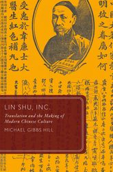 Lin Shu, Inc.Translation and the Making of Modern Chinese Culture