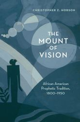 The Mount of VisionAfrican American Prophetic Tradition, 1800-1950$