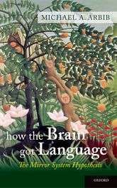 How the Brain Got LanguageThe Mirror System Hypothesis$