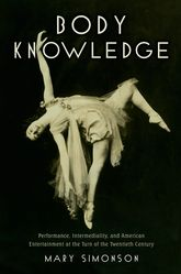 Body KnowledgePerformance, Intermediality, and American Entertainment at the Turn of the Twentieth Century