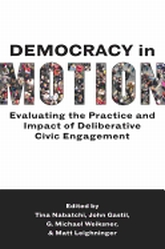 Democracy in MotionEvaluating the Practice and Impact of Deliberative Civic Engagement$