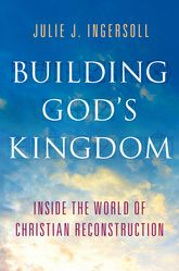 Building God's KingdomInside the World of Christian Reconstruction$