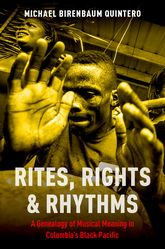 Rites, Rights and RhythmsA Genealogy of Musical Meaning in Colombia's Black Pacific