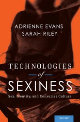 Technologies of SexinessSex, Identity, and Consumer Culture$