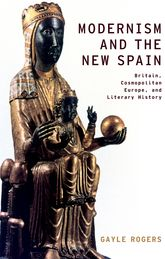Modernism and the New SpainBritain, Cosmopolitan Europe, and Literary History$