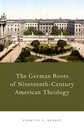 The German Roots of Nineteenth-Century American Theology