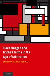 Trade Usages and Implied Terms in the Age of Arbitration - Oxford Scholarship Online