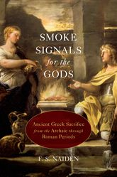 Smoke Signals for the GodsAncient Greek Sacrifice from the Archaic through Roman Periods