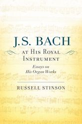 J. S. Bach at His Royal InstrumentEssays on His Organ Works