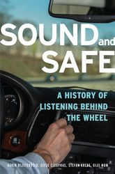 Sound and SafeA History of Listening Behind the Wheel$