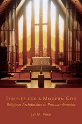 Temples for a Modern GodReligious Architecture in Postwar America$