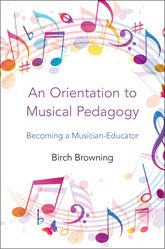 An Orientation to Musical PedagogyBecoming a Musician-Educator$