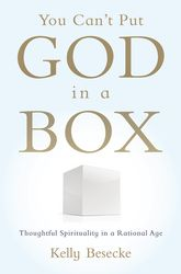 You Can't Put God in a Box - Thoughtful Spirituality in a Rational Age | Oxford Scholarship Online