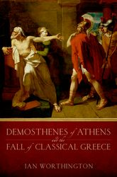 Demosthenes of Athens and the Fall of Classical Greece$