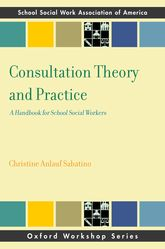 Consultation Theory and PracticeA Handbook for School Social Workers