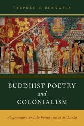 Buddhist Poetry and Colonialism - Alagiyavanna and the Portuguese in Sri Lanka | Oxford Scholarship Online