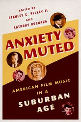 Anxiety MutedAmerican Film Music in a Suburban Age