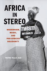 Africa in StereoModernism, Music, and Pan-African Solidarity$