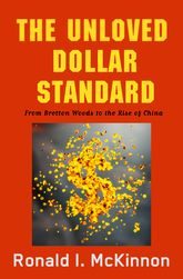 The Unloved Dollar StandardFrom Bretton Woods to the Rise of China$
