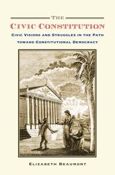 The Civic ConstitutionCivic Visions and Struggles in the Path toward Constitutional Democracy