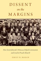 Dissent on the MarginsHow Soviet Jehovah's Witnesses Defied Communism and Lived to Preach About It$