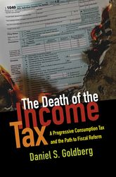 The Death of the Income TaxA Progressive Consumption Tax and the Path to Fiscal Reform
