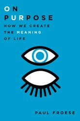 On Purpose: How We Create the Meaning of Life
