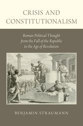 Crisis and ConstitutionalismRoman Political Thought from the Fall of the Republic to the Age of Revolution$