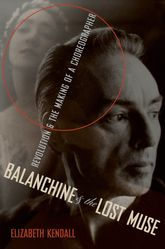 Balanchine and the Lost MuseRevolution and the Making of a Choreographer$