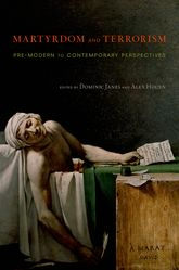 Martyrdom and TerrorismPre-Modern to Contemporary Perspectives$