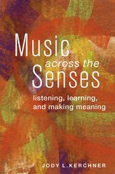 Music Across the SensesListening, Learning, and Making Meaning$